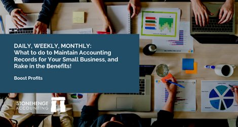 Daily, Weekly, Monthly: What to do to Maintain Accounting Records for Your Small Business, and Rake in the Benefits!